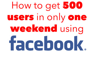 How to get 500 users in only one weekend using facebook